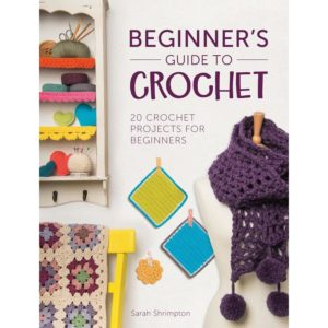 Beginner's Guide to Crochet, by Sarah Shrimpton | The Knitting Club