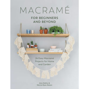 Macrame for Beginners and Beyond, by Marnia Ryan-Raison | The Knitting Club