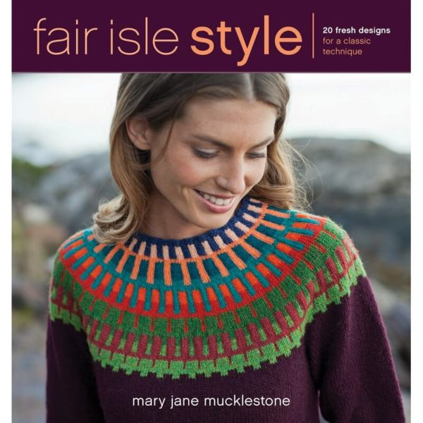Fair Isle Style, by Mary Jane Mucklestone | The Knitting Club